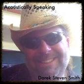 Acoustically Speaking von Darek Steven Smith