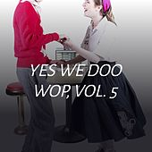 Yes We Doo Wop, Vol. 5 de The El Dorados, The Chanters, The Clovers, The Marvelows, The Pentagons, The Jesters, The Dells, The Mystics