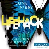 LifeHack. Dein Leben gehört mir (Ungekürzt) von June Perry