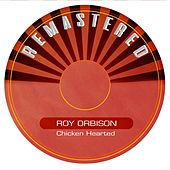 Chicken Hearted by Roy Orbison