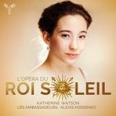 L'Opéra du Roi Soleil by Les Ambassadeurs