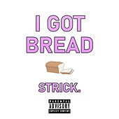 I Got Bread de Strick