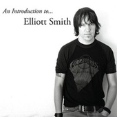 An Introduction to Elliott Smith by Elliott Smith