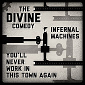 Infernal Machines/You'll Never Work In This Town Again by The Divine Comedy