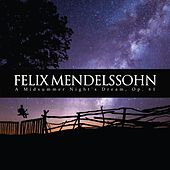 A Midsummer Night's Dream, Op. 61 by Felix Mendelssohn