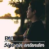 Sigo Sin Entender by Ema Oficial