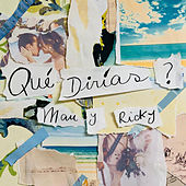 QUÉ DIRÍAS? de Mau y Ricky