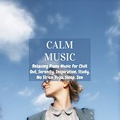 Calm Music: Relaxing Piano Music for Chill Out, Serenity, Inspiration, Study, No Stress,yoga, Sleep, Zen by Various Artists