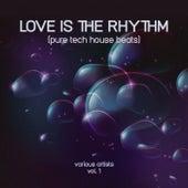 Love Is the Rhythm (Pure Tech House Beats), Vol. 1 von Various Artists