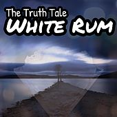White Rum by The Truth Tale