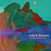 You That Carries Me by Ivan & Alyosha