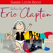 Babies Go Eric Clapton by Sweet Little Band
