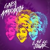 É Só Se Jogar by Gaby Amarantos