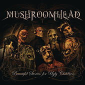 Beautiful Stories for Ugly Children by Mushroomhead