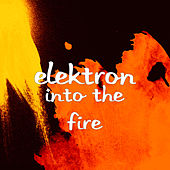 Into the Fire by Elektron