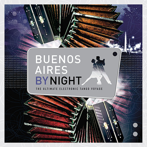 BUENOS AIRES BY NIGHT: The Ultimate Electronic Tango Voyage by Various Artists