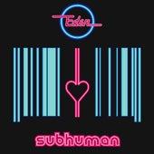 Subhuman by Eden