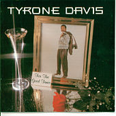 For the Good Times by Tyrone Davis