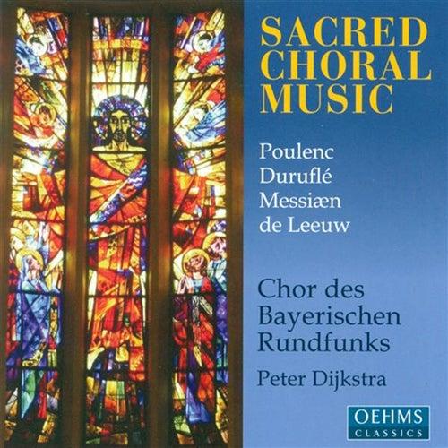 Choral Concert: Bavarian Radio Chorus - Poulenc, F. / Durufle, M. / Leeuw, T. De / Messiaen, O. (Sacred Choral Music) by Peter Dijkstra