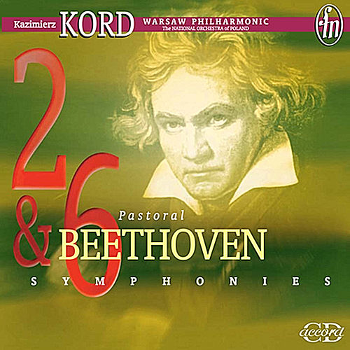 Beethoven: Symphonies 2 & 6 by Kazimierz Kord