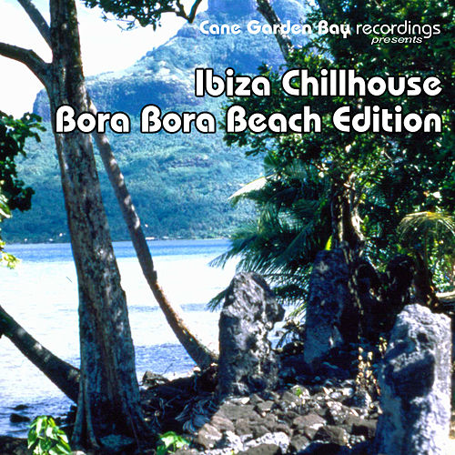Ibiza Chillhouse – Bora Bora Beach Edition by Various Artists