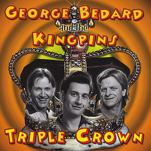 Triple Crown by George Bedard & The Kingpins