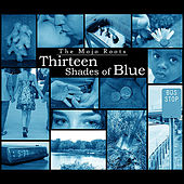 Thirteen Shades of Blue by The Mojo Roots