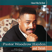 I Know It Was The Blood by Pastor Woodrow Hayden