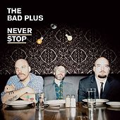 Never Stop by The Bad Plus