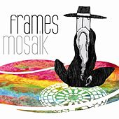 Mosaik by The Frames