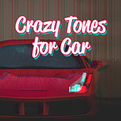 Crazy Tones for Car: Summer Hits 2019 by Chill Out