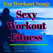 Sexy Workout Fitness – Top Workout Songs for Workout Club & Cardio Beach Fitness by Various Artists