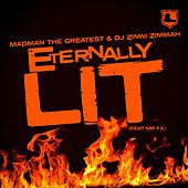 Eternally Lit by Madman the Greatest & DJ Zimm Zimmah
