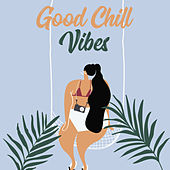 Good Chill Vibes: Summer Rest, Relaxing Vibes, Beach Sounds, Chillout Music 2019 by Ibiza Chill Out
