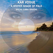 A Whiter Shade Of Pale (Special Cumbia Versions) by Kar Vogue