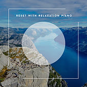 Reset With Relaxation Piano von Relaxing Chill Out Music