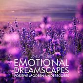 Emotional Dreamscapes - Positive Modern Underscores by Lovely Music Library