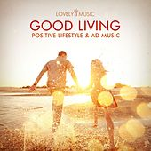 Good Living - Positive Lifestyle & Ad Music by Lovely Music Library