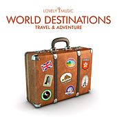 World Destinations - Travel and Adventure by Lovely Music Library