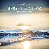 Bright and Clear - Positive Piano by Lovely Music Library