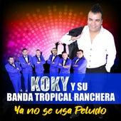 Ya No Se Usa Peludo by Koky y su banda tropical ranchera