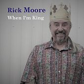 When I'm King by Rick Moore