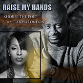 Raise My Hands by Khoree The Poet