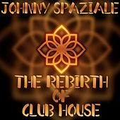 The rebirth of club house di Johnny Spaziale