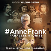 #AnneFrank - Parallel Stories (Original Motion Picture Soundtrack) by Lele Marchitelli
