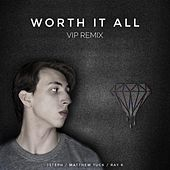 Worth It All (feat. Matthew Tuck) [VIP Remix] by Ray K