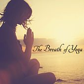 The Breath of Yoga – Prana Yoga Flow Healing Music by Various Artists