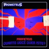 Quanto Você Quer Isto? de Prometeus