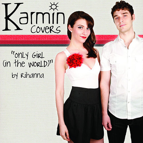 Only Girl (In the World) [originally by Rihanna] - Single by Karmin