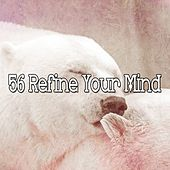 56 Refine Your Mind by Sounds Of Nature